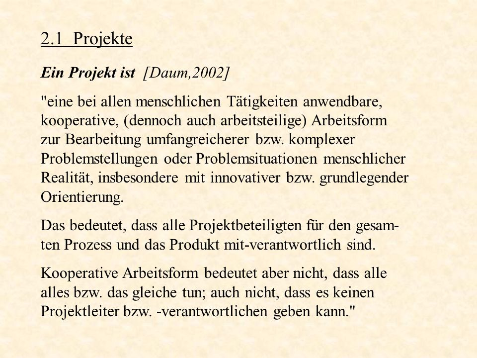 2.1 Projekte Ein Projekt ist [Daum,2002]